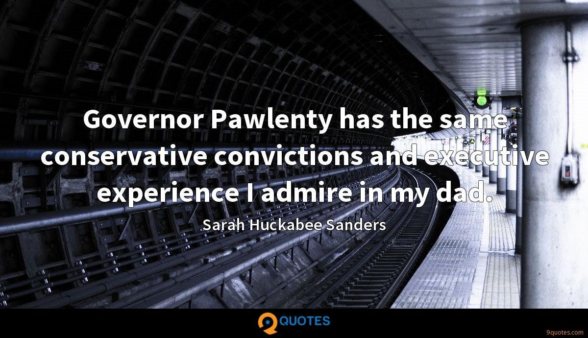 Governor Pawlenty has the same conservative convictions and executive experience I admire in my dad.