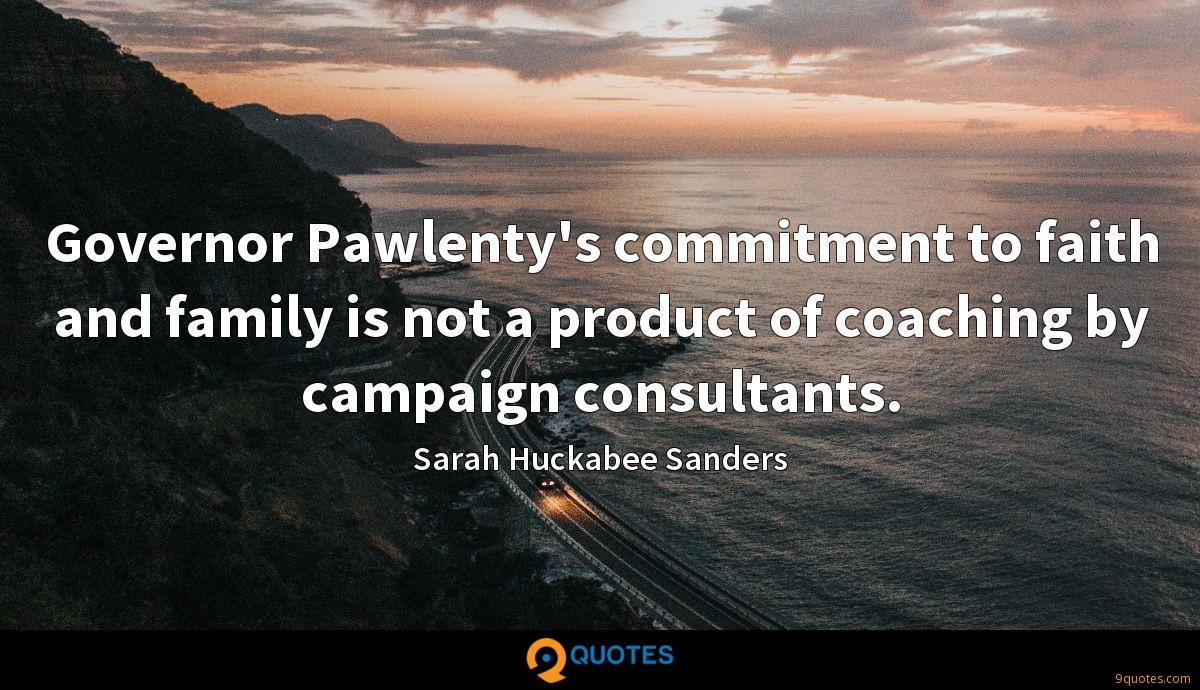 Governor Pawlenty's commitment to faith and family is not a product of coaching by campaign consultants.