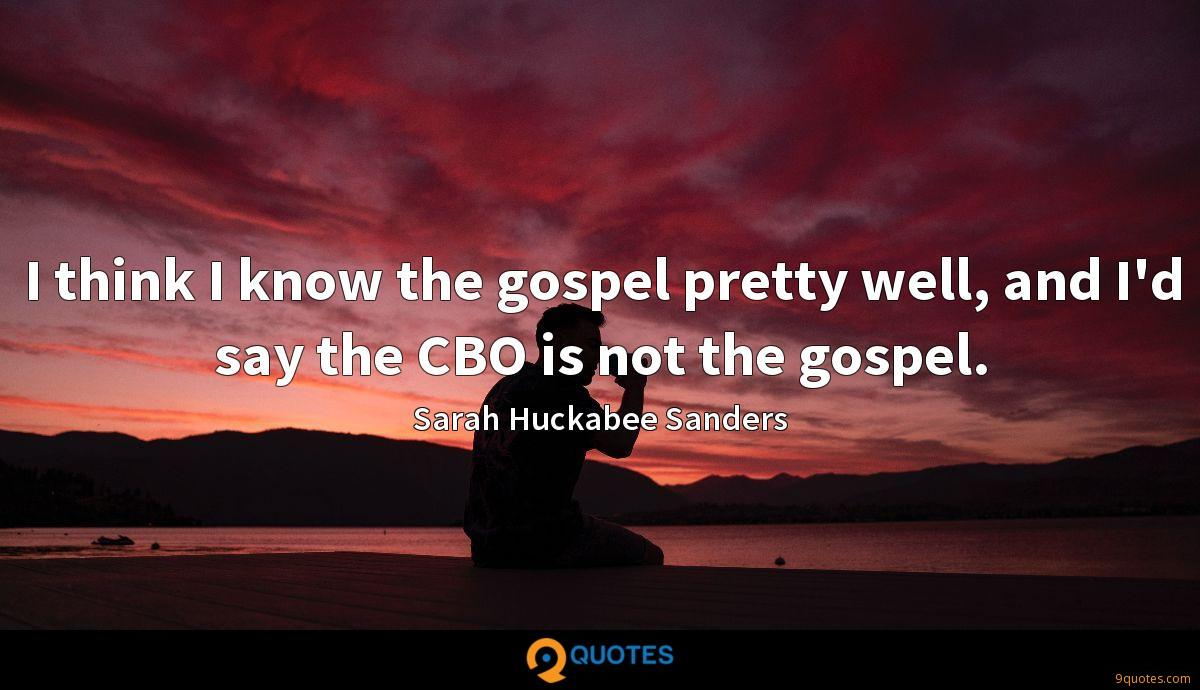 I think I know the gospel pretty well, and I'd say the CBO is not the gospel.