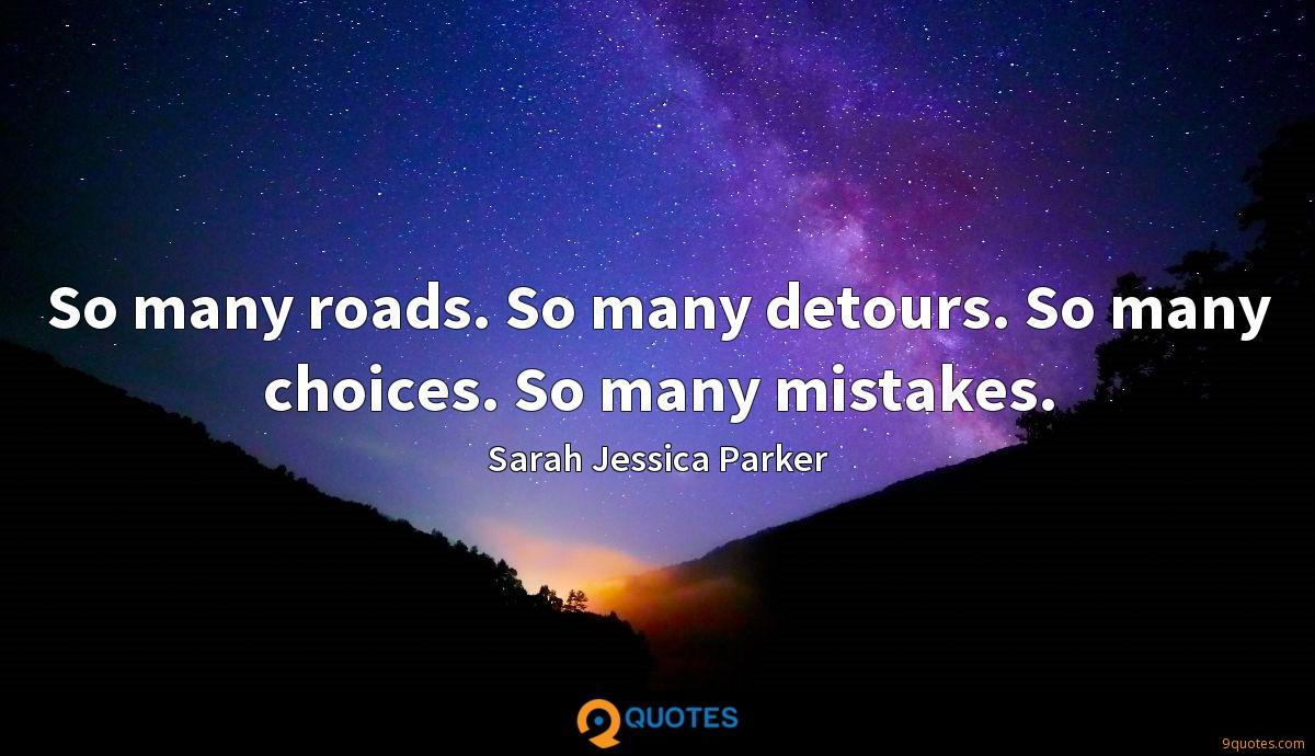 So many roads. So many detours. So many choices. So many mistakes.