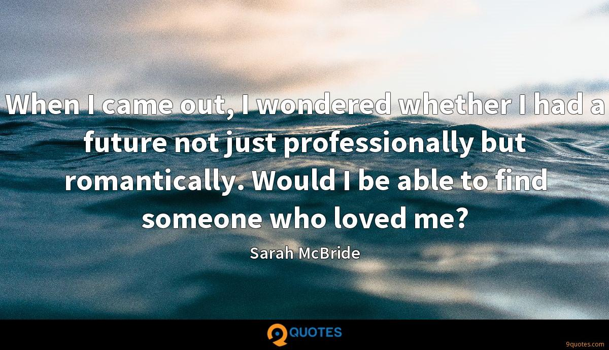 When I came out, I wondered whether I had a future not just professionally but romantically. Would I be able to find someone who loved me?