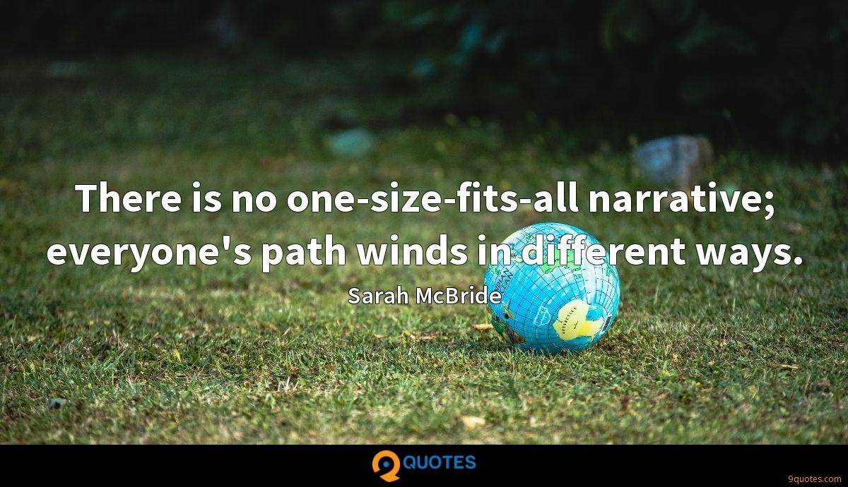 There is no one-size-fits-all narrative; everyone's path winds in different ways.