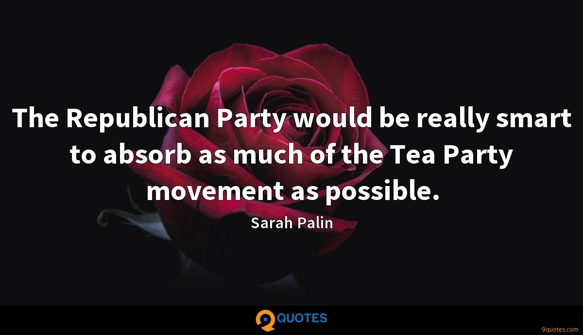 The Republican Party would be really smart to absorb as much of the Tea Party movement as possible.