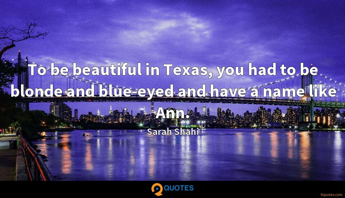 To be beautiful in Texas, you had to be blonde and blue-eyed and have a name like Ann.