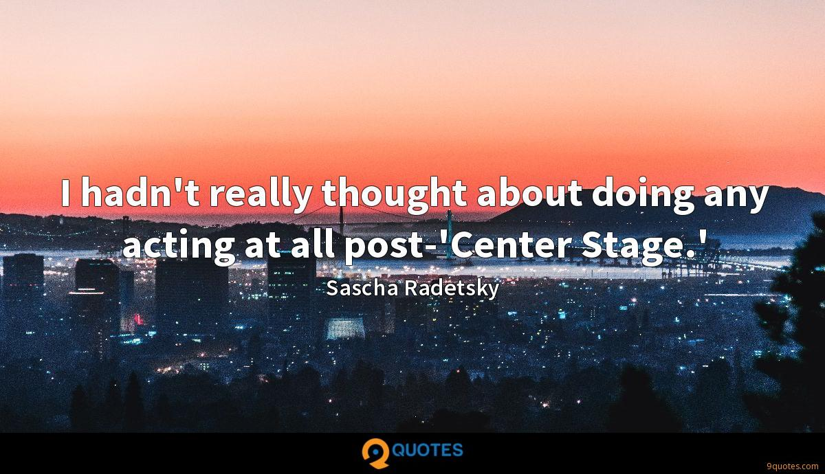I hadn't really thought about doing any acting at all post-'Center Stage.'