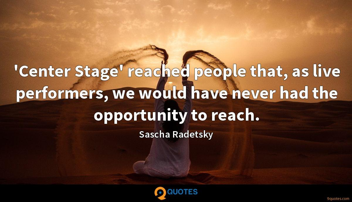 'Center Stage' reached people that, as live performers, we would have never had the opportunity to reach.