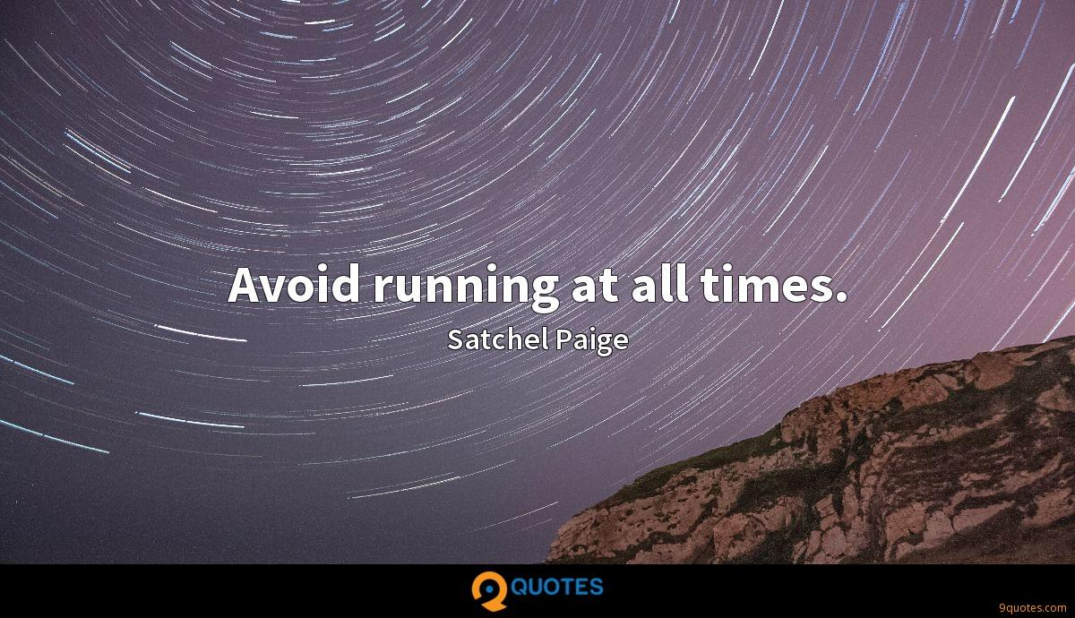 Avoid running at all times.