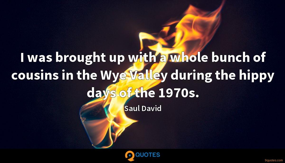I was brought up with a whole bunch of cousins in the Wye Valley during the hippy days of the 1970s.