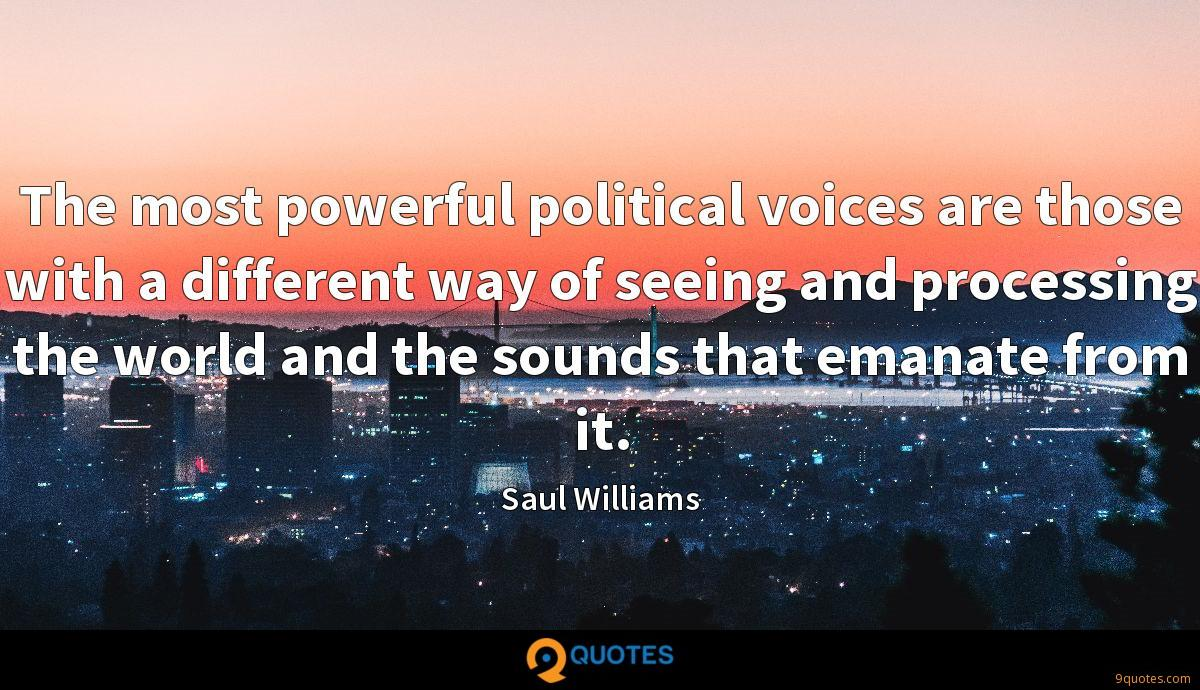 The most powerful political voices are those with a different way of seeing and processing the world and the sounds that emanate from it.