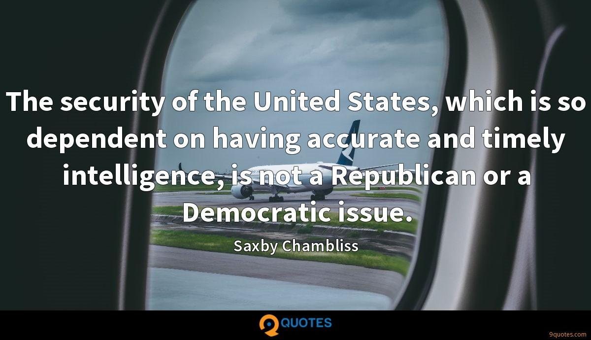 The security of the United States, which is so dependent on having accurate and timely intelligence, is not a Republican or a Democratic issue.