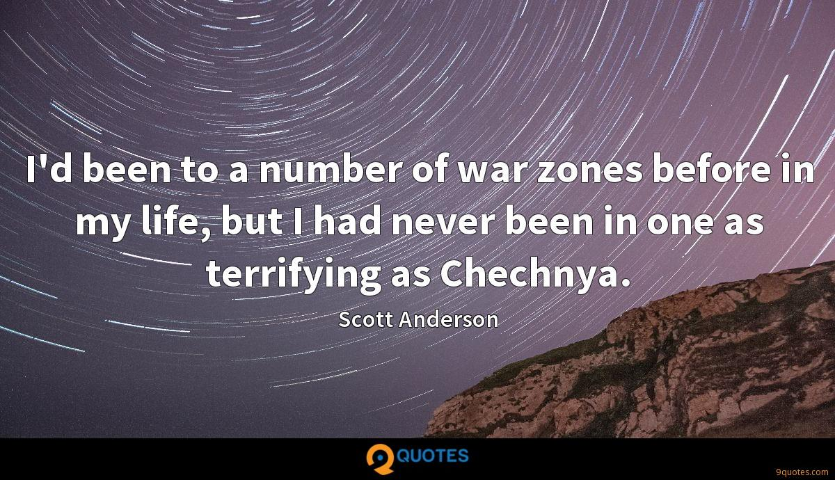 I'd been to a number of war zones before in my life, but I had never been in one as terrifying as Chechnya.