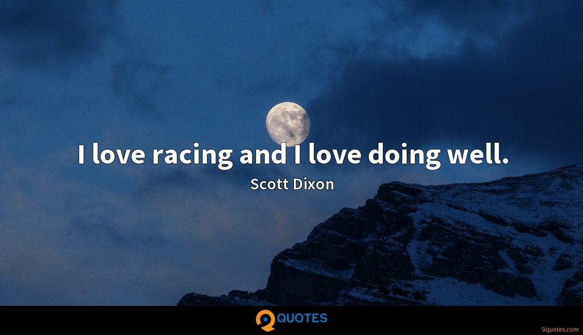 I love racing and I love doing well.