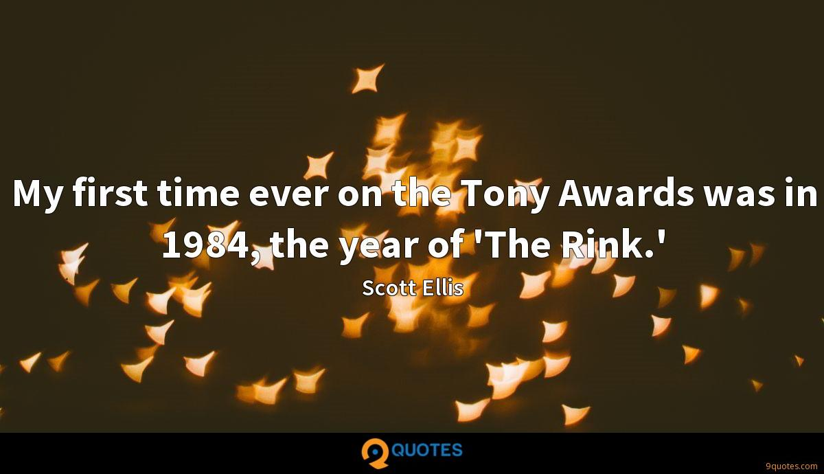 My first time ever on the Tony Awards was in 1984, the year of 'The Rink.'