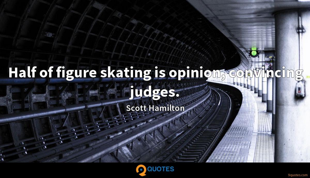 Half of figure skating is opinion, convincing judges.