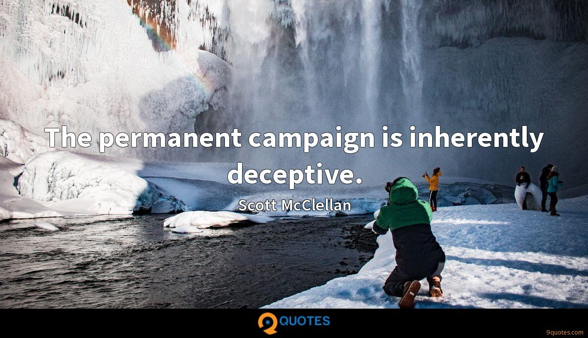 The permanent campaign is inherently deceptive.