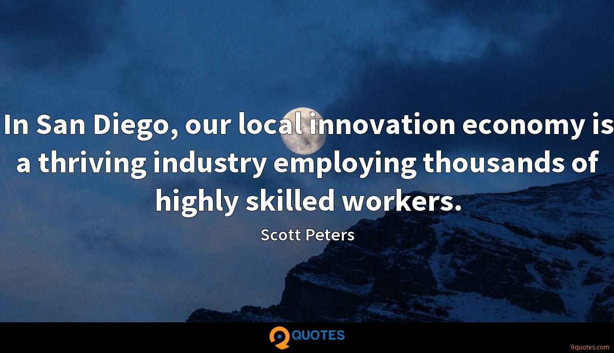 In San Diego, our local innovation economy is a thriving industry employing thousands of highly skilled workers.