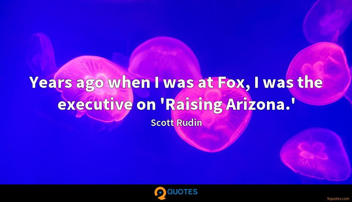 Years ago when I was at Fox, I was the executive on 'Raising Arizona.'