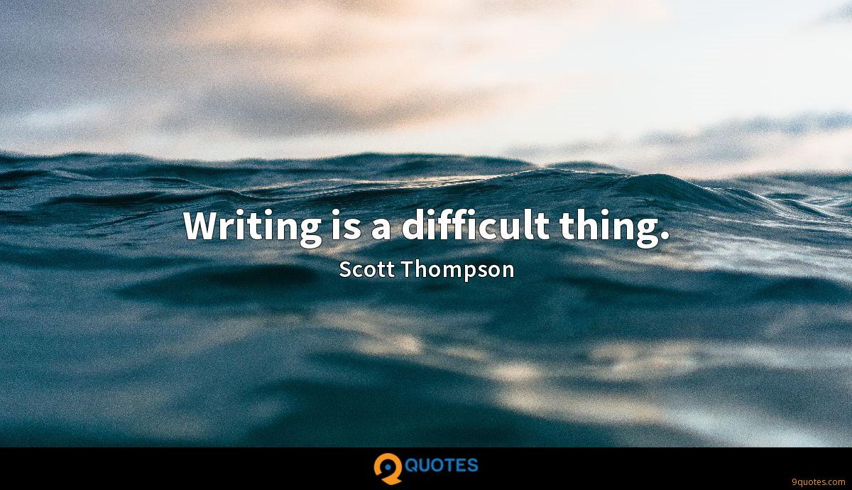 Writing is a difficult thing.