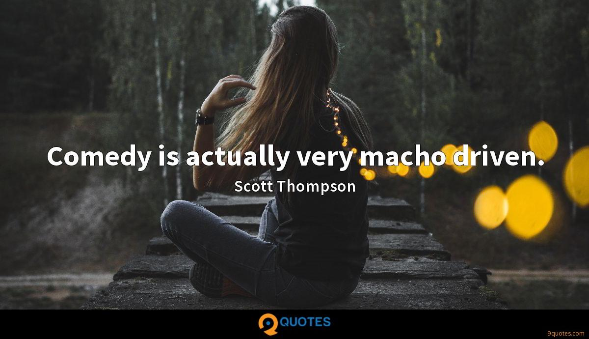 Comedy is actually very macho driven.
