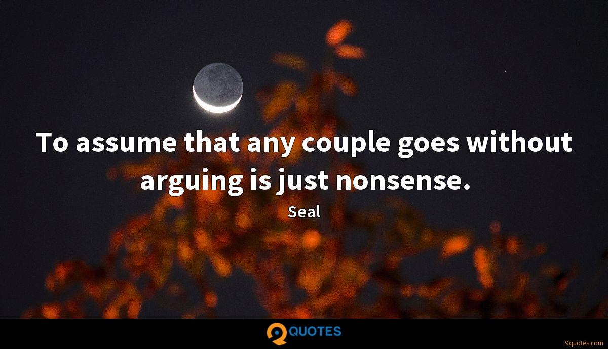 To assume that any couple goes without arguing is just nonsense.