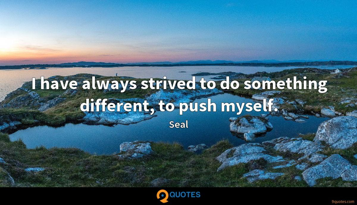 I have always strived to do something different, to push myself.