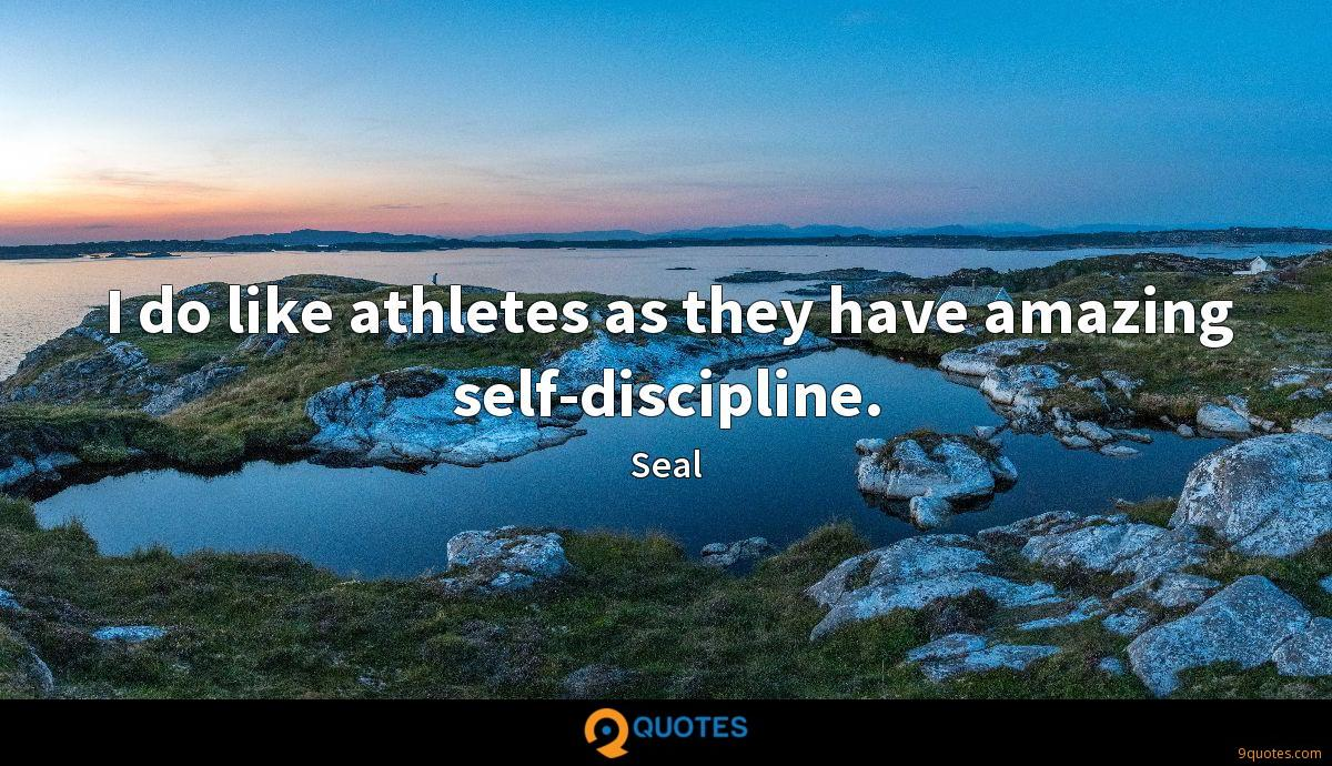 I do like athletes as they have amazing self-discipline.