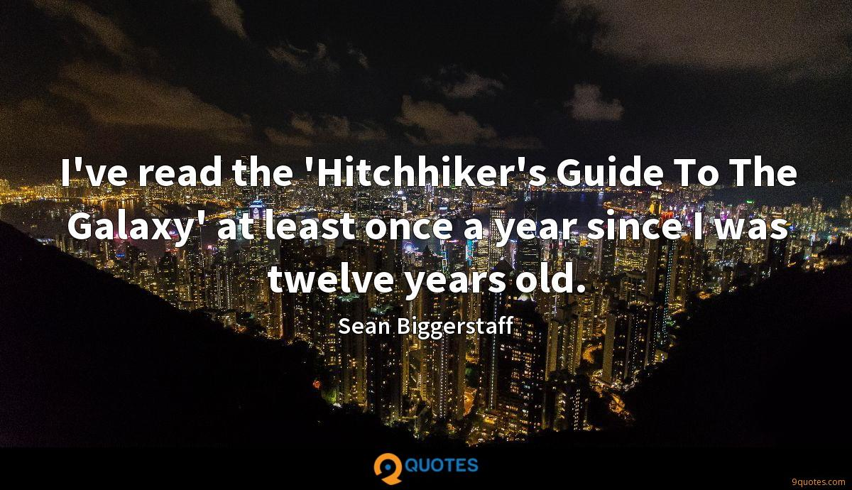 I've read the 'Hitchhiker's Guide To The Galaxy' at least once a year since I was twelve years old.