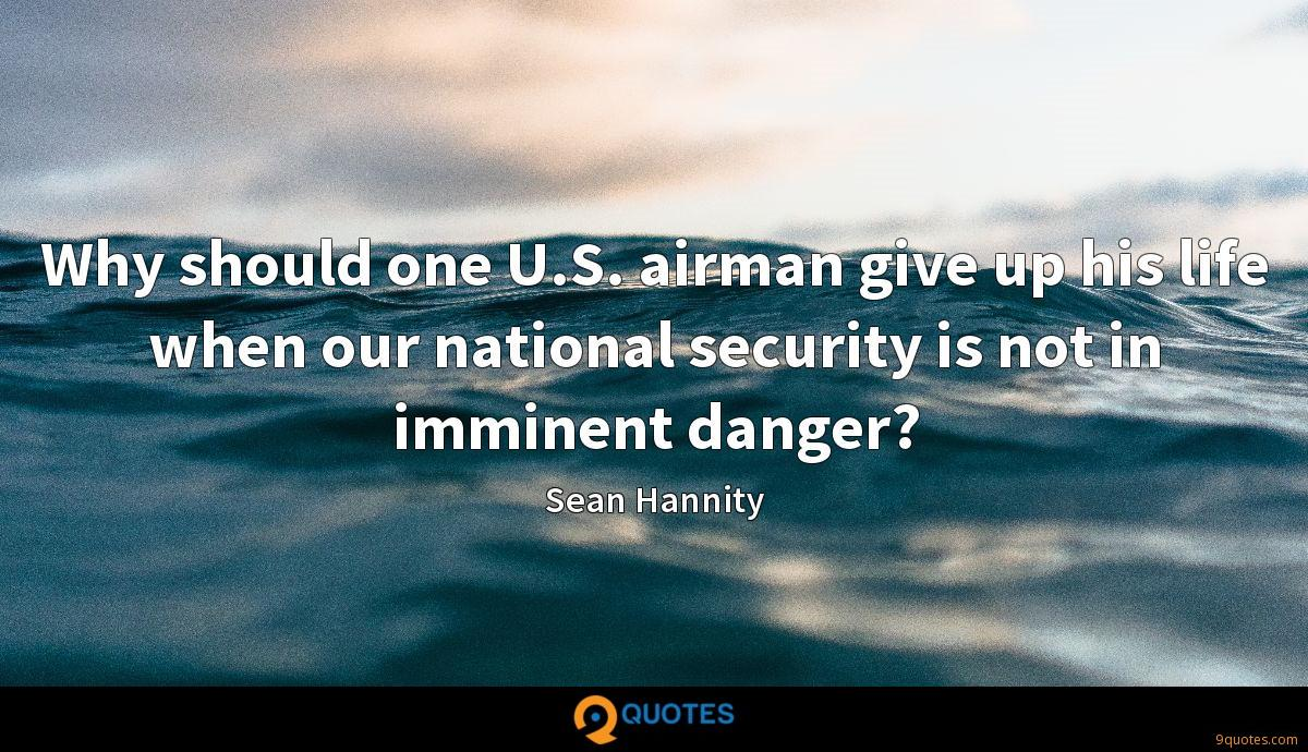 Why should one U.S. airman give up his life when our national security is not in imminent danger?