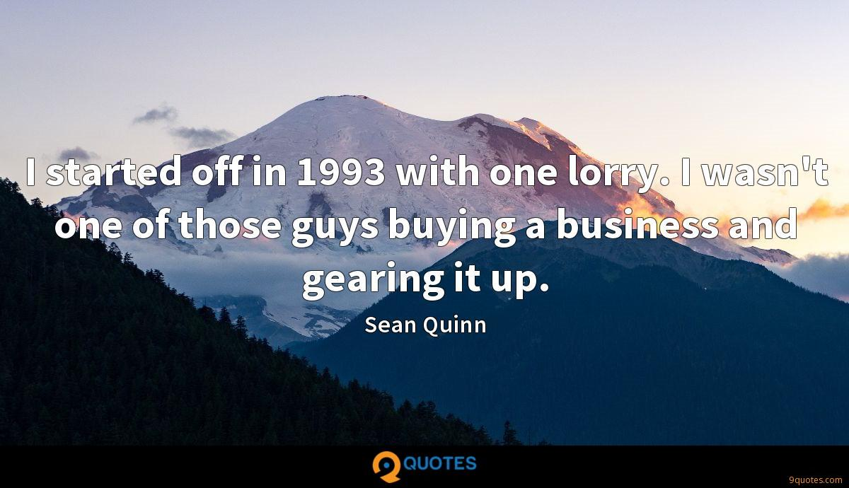 I started off in 1993 with one lorry. I wasn't one of those guys buying a business and gearing it up.