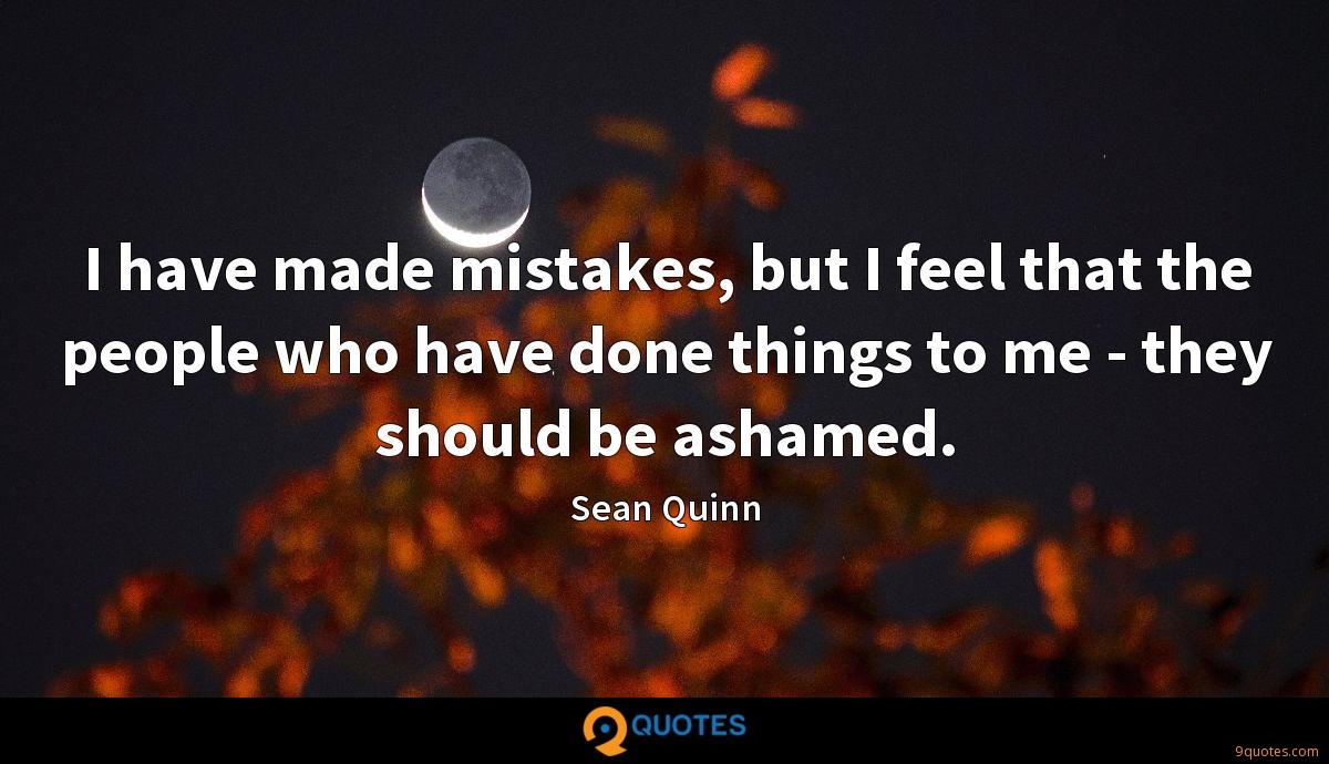 I have made mistakes, but I feel that the people who have done things to me - they should be ashamed.