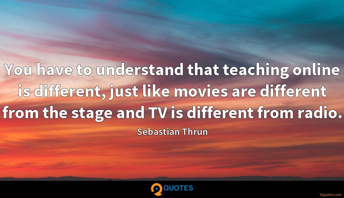 You have to understand that teaching online is different, just like movies are different from the stage and TV is different from radio.
