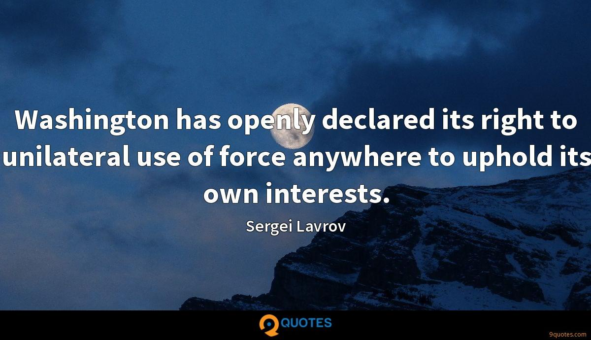 Washington has openly declared its right to unilateral use of force anywhere to uphold its own interests.