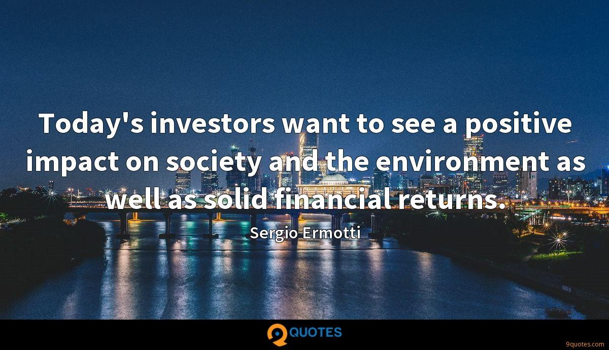 Today's investors want to see a positive impact on society and the environment as well as solid financial returns.
