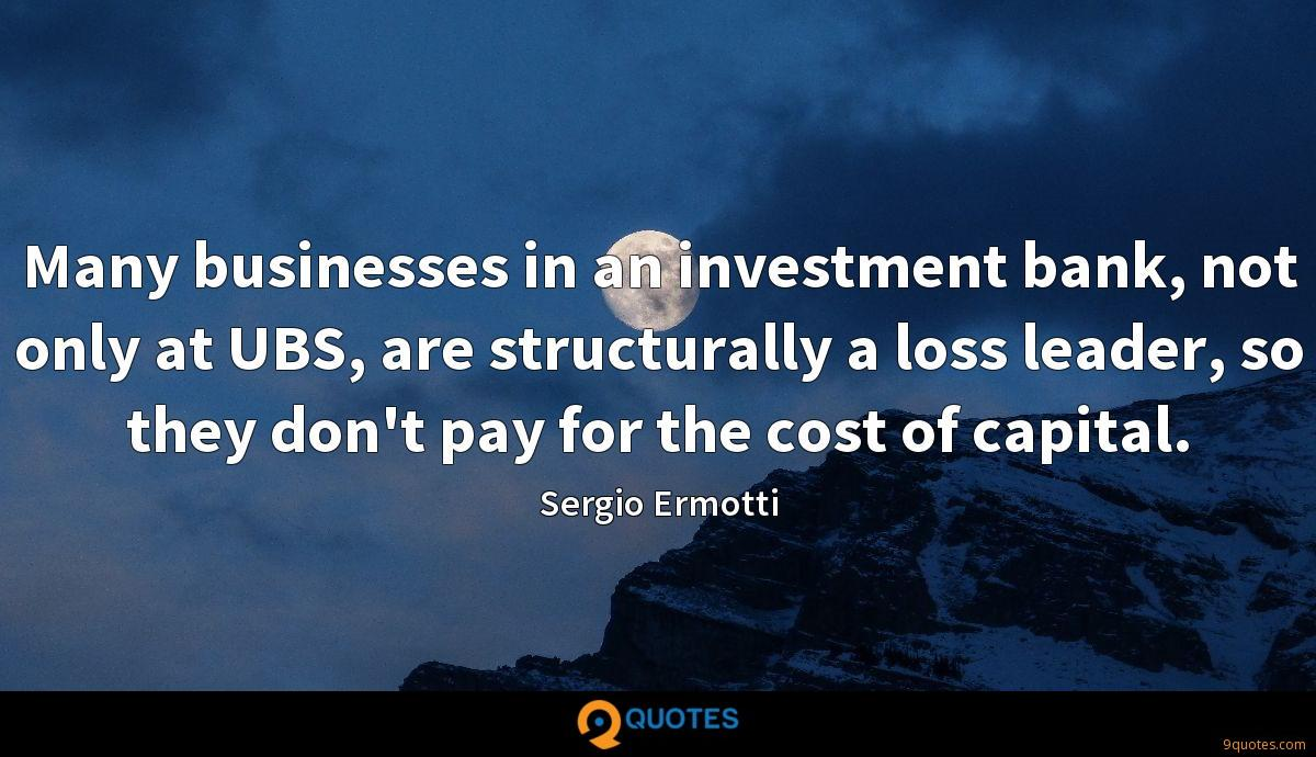 Many businesses in an investment bank, not only at UBS, are structurally a loss leader, so they don't pay for the cost of capital.