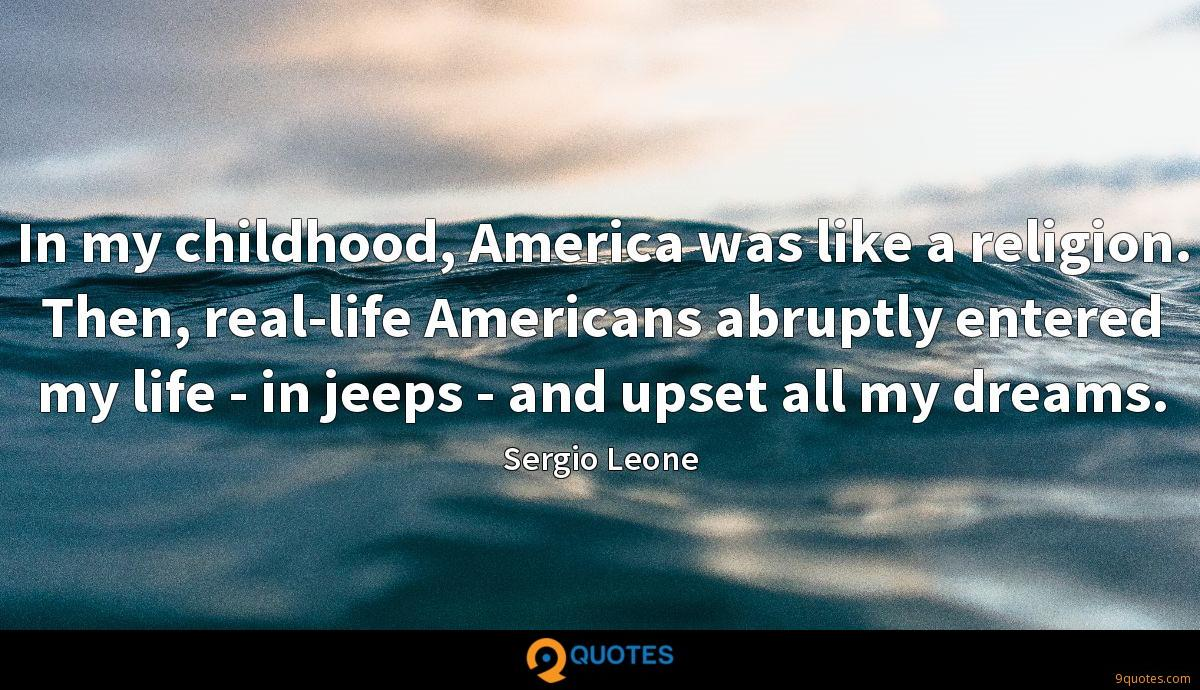 In my childhood, America was like a religion. Then, real-life Americans abruptly entered my life - in jeeps - and upset all my dreams.