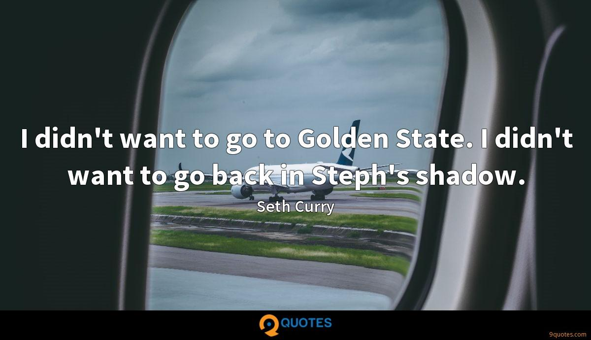 I didn't want to go to Golden State. I didn't want to go back in Steph's shadow.