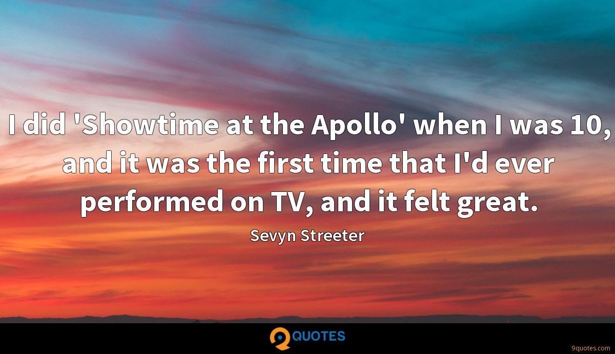 I did 'Showtime at the Apollo' when I was 10, and it was the first time that I'd ever performed on TV, and it felt great.