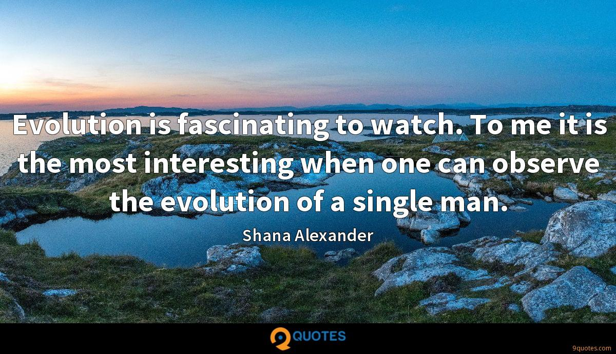 Evolution is fascinating to watch. To me it is the most interesting when one can observe the evolution of a single man.