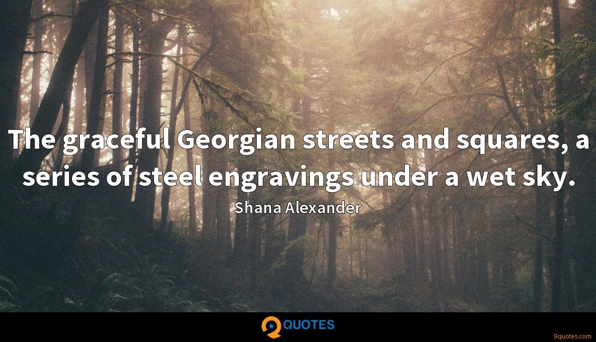 The graceful Georgian streets and squares, a series of steel engravings under a wet sky.