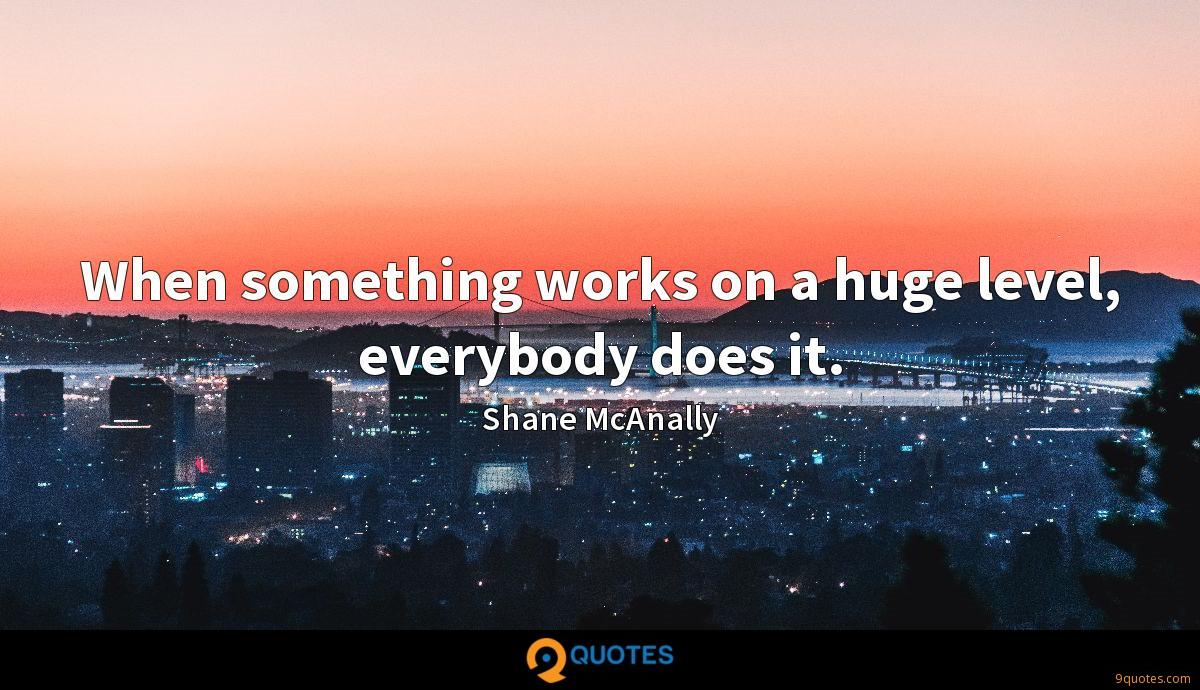 When something works on a huge level, everybody does it.