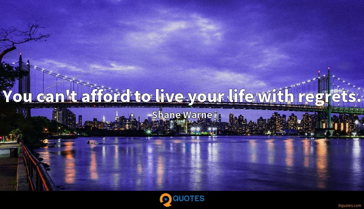You can't afford to live your life with regrets.