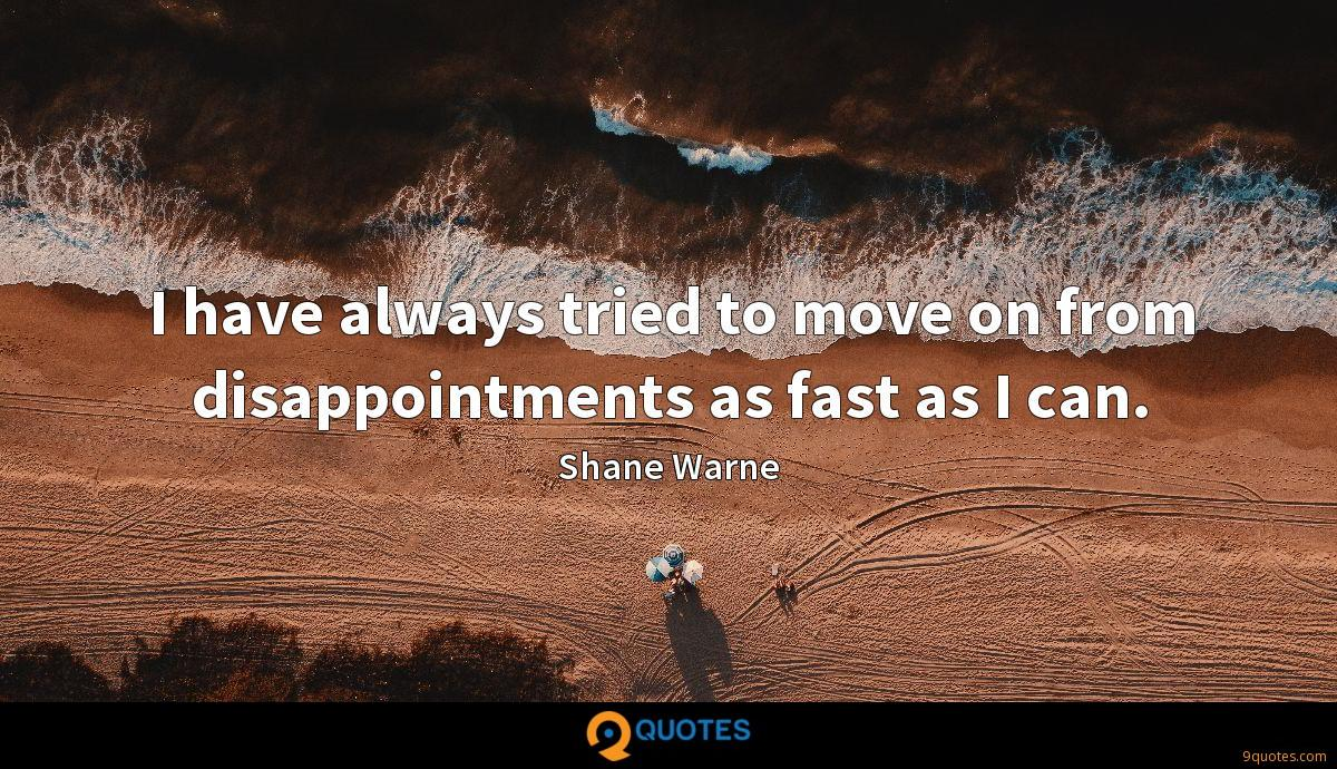 I have always tried to move on from disappointments as fast as I can.