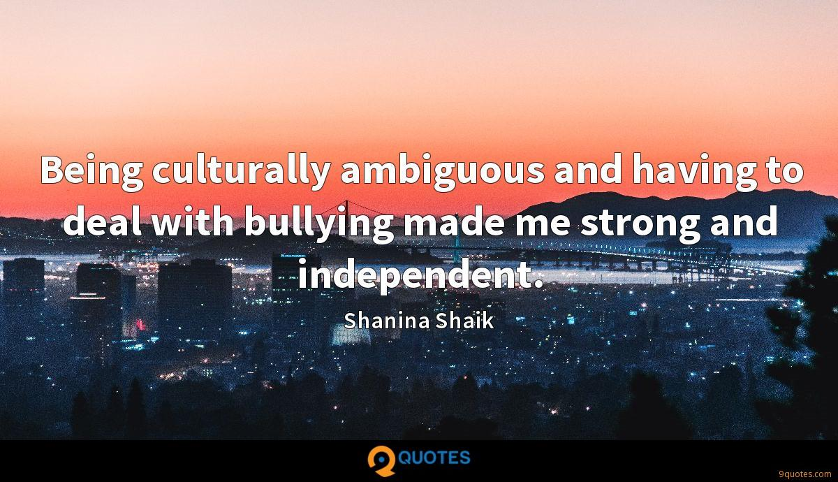 Being culturally ambiguous and having to deal with bullying made me strong and independent.