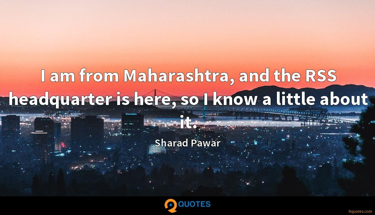 I am from Maharashtra, and the RSS headquarter is here, so I know a little about it.