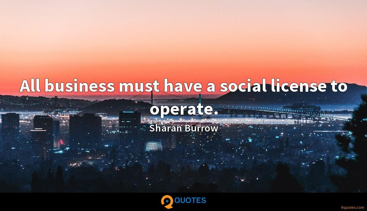 All business must have a social license to operate.