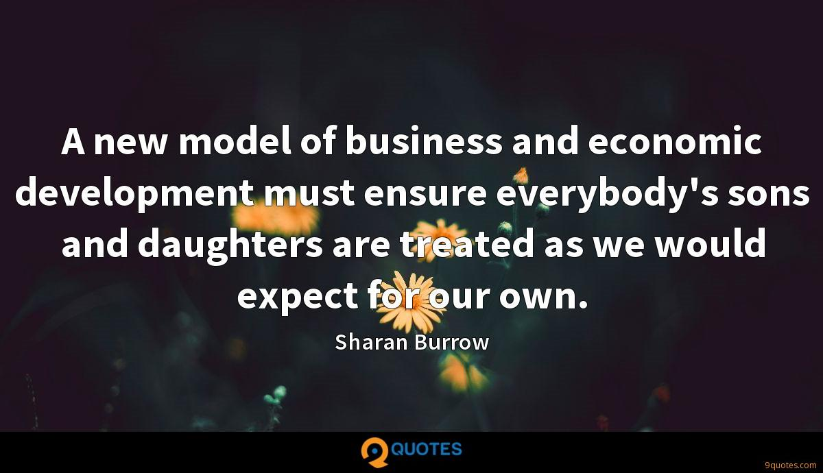 A new model of business and economic development must ensure everybody's sons and daughters are treated as we would expect for our own.