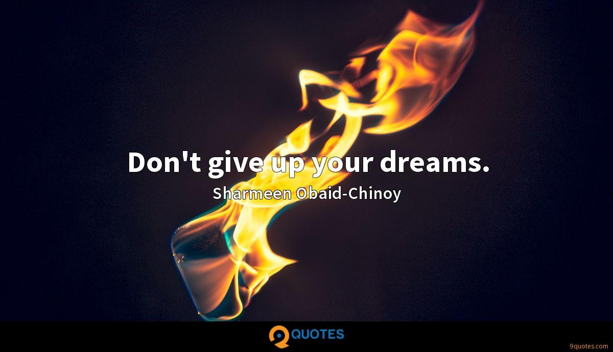 Don't give up your dreams.