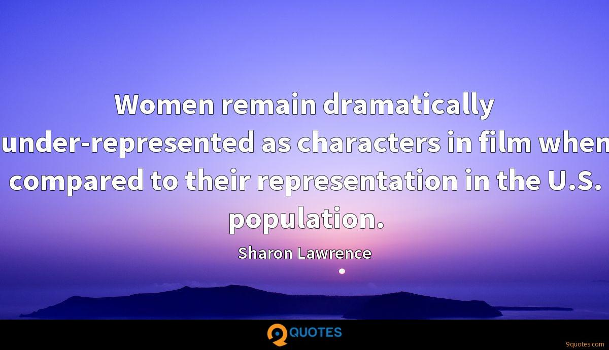 Women remain dramatically under-represented as characters in film when compared to their representation in the U.S. population.