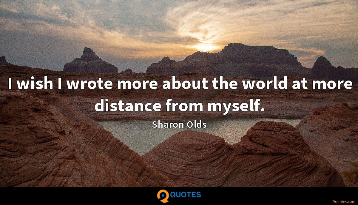 I wish I wrote more about the world at more distance from myself.