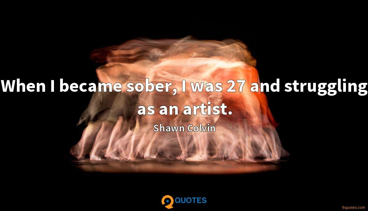 When I became sober, I was 27 and struggling as an artist.